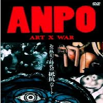 Anpo Art X War and The Art of Resistance