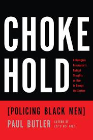 Book Review Paul Butler Chokehold: Policing Black Men